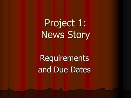 Project 1: News Story Requirements and Due Dates.
