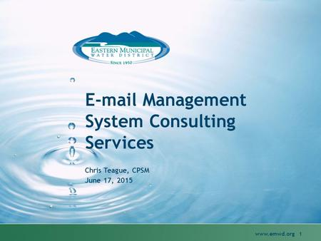 E-mail Management System Consulting Services Chris Teague, CPSM June 17, 2015 www.emwd.org 1.