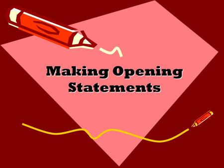 Making Opening Statements. What is an Opening Statement? -A statement that introduces your case - It is the most crucial part of the trial! -An opportunity.