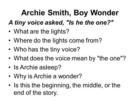 Archie Smith, Boy Wonder A tiny voice asked, Is he the one? What are the lights? Where do the lights come from? Who has the tiny voice? What does the.