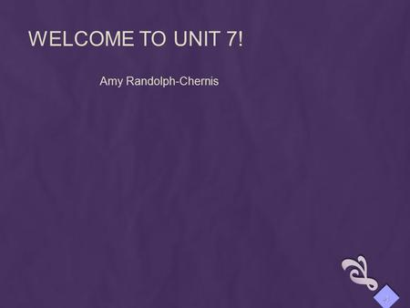 WELCOME TO UNIT 7! Amy Randolph-Chernis 1. WOMEN'S SUFFRAGE 2.