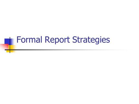 Formal Report Strategies. Types of Formal Reports Informational Presents Info Analytical Presents Info Analyses info and draws conclusions Recommendation.