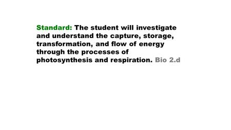 Standard: The student will investigate and understand the capture, storage, transformation, and flow of energy through the processes of photosynthesis.