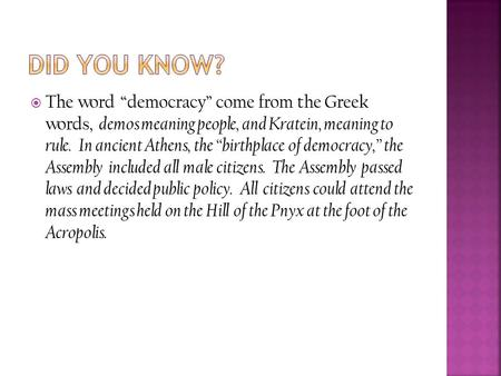 " The word ""democracy"" come from the Greek words, demos meaning people, and Kratein, meaning to rule. In ancient Athens, the ""birthplace of democracy,"""
