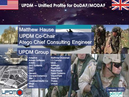 January, 2011 UPDM – Unified Profile for DoDAF/MODAF Adaptive Artisan Software ASMG BAE Systems DoD DND Generic General Dynamics IBM Lockheed Martin Co.