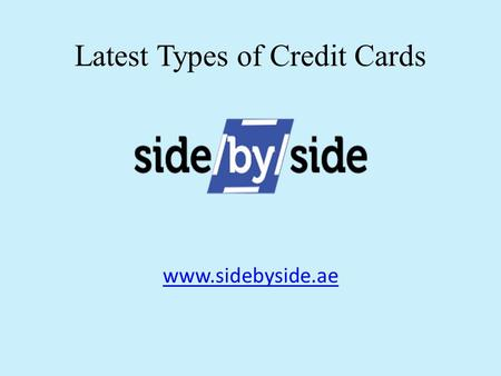 Www.sidebyside.ae Latest Types of Credit Cards. Cash back credit cards give you a percentage of money back at the end of a month, based on how much you.