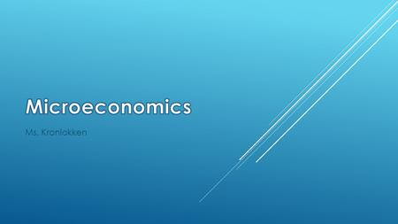 Ms. Kronlokken.  Microeconomics is a branch of economics that studies the behavior of individuals and firms in making decisions regarding the allocation.