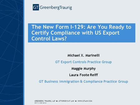 GREENBERG TRAURIG, LLP ATTORNEYS AT LAW WWW.GTLAW.COM ©2010. All rights reserved. The New Form I-129: Are You Ready to Certify Compliance with US Export.