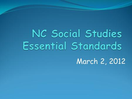 March 2, 2012. Learning Target We will understand the structural and conceptual changes in the NC Social Studies E ssential Standards:  Organizational.
