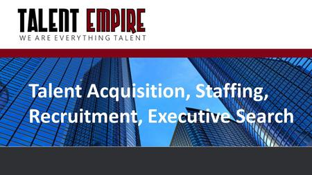 Talent Acquisition, Staffing, Recruitment, Executive Search.