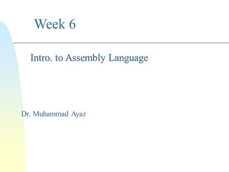 Week 6 Dr. Muhammad Ayaz Intro. to Assembly Language.
