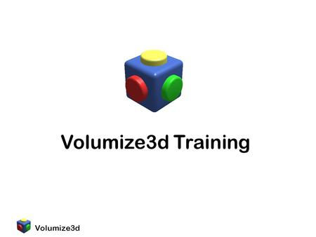 Volumize3d Volumize3d Training. Volumize3d Sections Introduction Assembly Transforms Boolean Logic Use Planner Volumize Expressions Scene Slicing and.