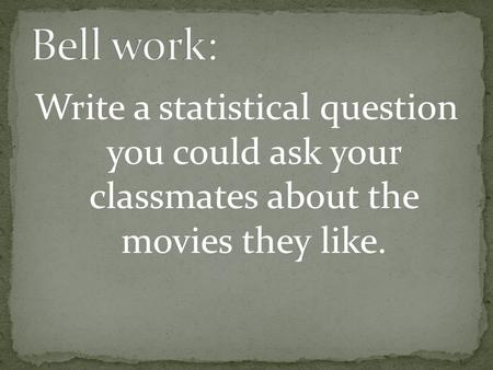 Write a statistical question you could ask your classmates about the movies they like.