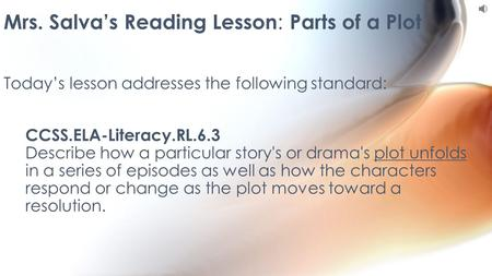 CCSS.ELA-Literacy.RL.6.3 Describe how a particular story's or drama's plot unfolds in a series of episodes as well as how the characters respond or change.