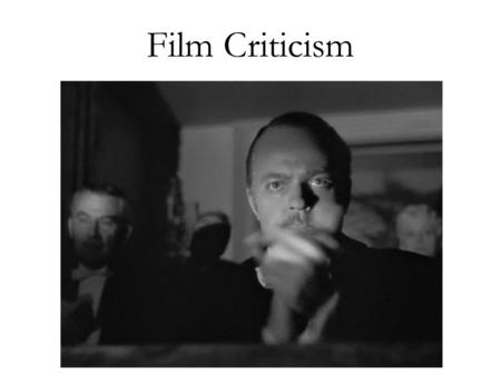 Film Criticism Film Assignment Overview Your assignment is to critically analyze the class film, using a formal method of film criticism. It is very.