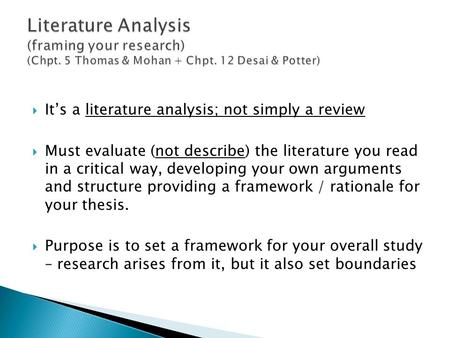  It's a literature analysis; not simply a review  Must evaluate (not describe) the literature you read in a critical way, developing your own arguments.