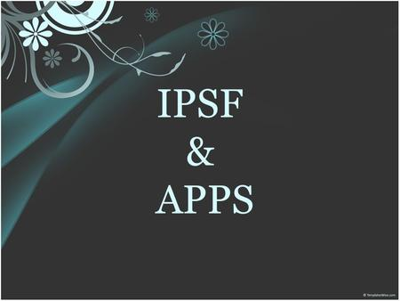 "IPSF & APPS. What is IPSF? IPSF = International Pharmaceutical Students' Federation ""IPSF is the leading international advocacy organisation for pharmacy."
