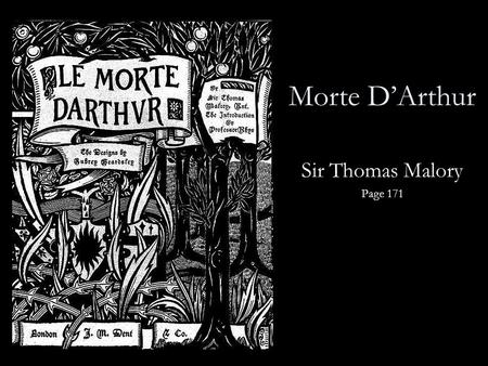 Morte D'Arthur Sir Thomas Malory Page 171. Reading Quiz Write TRUE or FALSE for each of the following 1.Sir Gawain is alive at the beginning of this story.