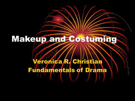 Makeup and Costuming Veronica R. Christian Fundamentals of Drama.