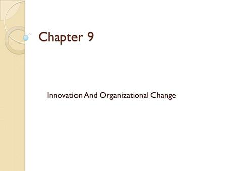 Chapter 9 Innovation And Organizational Change.  Creativity - the generation of a novel idea or unique approach to solving problems or crafting opportunities.