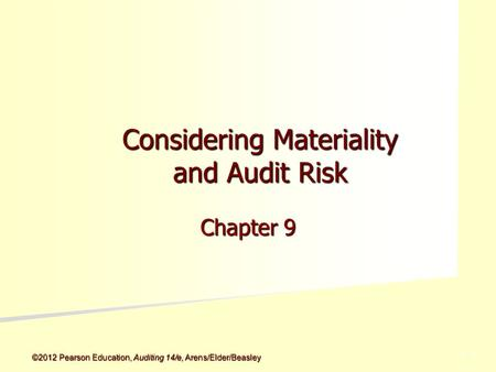 ©2012 Pearson Education, Auditing 14/e, Arens/Elder/Beasley 5 - 5 Considering Materiality and Audit Risk Chapter 9.