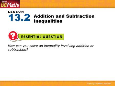 LESSON How can you solve an inequality involving addition or subtraction? Addition and Subtraction Inequalities 13.2.