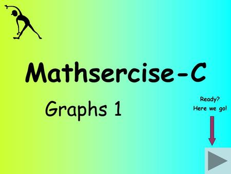 Mathsercise-C Graphs 1 Ready? Here we go!. Graphs 1 Complete this grid for the function y = 3x + 1 1 x y 1-220-33 7 -2 Answer Question 2 Substitute each.