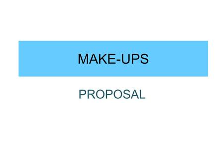 MAKE-UPS PROPOSAL. Liquid Foundation Provides light to medium coverage. Lightweight and the easiest to apply on the face and that's what makes it the.