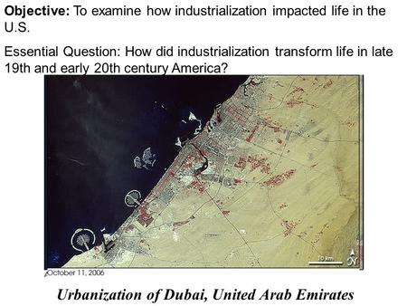 Objective: To examine how industrialization impacted life in the U.S. Essential Question: How did industrialization transform life in late 19th and early.