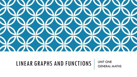 LINEAR GRAPHS AND FUNCTIONS UNIT ONE GENERAL MATHS.