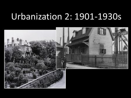 Urbanization 2: 1901-1930s. L IVING C ONDITIONS IN C ITIES  EARLY 1900 S Farms overpopulated in the early 1900s Farming technologies improving mean less.