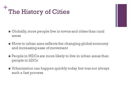 + The History of Cities Globally, more people live in towns and cities than rural areas Move to urban area reflects the changing global economy and increasing.