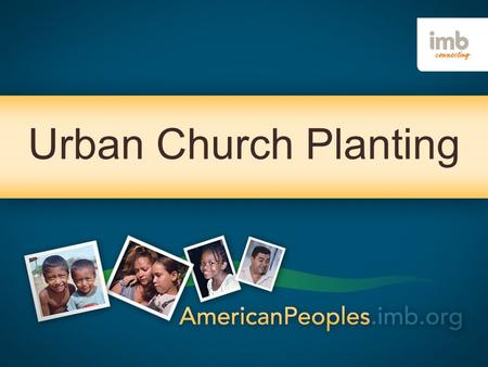Urban Church Planting. THE GREAT COMMISSION Therefore go and make disciples of all nations, baptizing them in the name of the Father and of the Son.