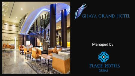 Managed by:. WELCOME TO GHAYA GRAND HOTEL GHAYA GRAND HOTEL is located at the International Media Production Zone- Part of TECOM Free Zone and next to.