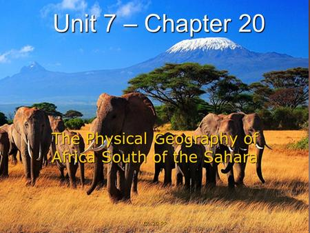 Ch 20 PP 1 Unit 7 – Chapter 20 The Physical Geography of Africa South of the Sahara.