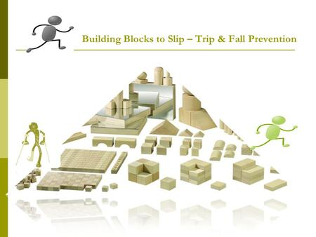 Building Blocks to Slip – Trip & Fall Prevention.