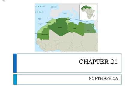 CHAPTER 21 NORTH AFRICA >. NATURAL ENVIRONMENTS CHAPTER 21 – SECTION 1.