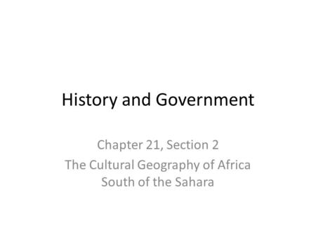 History and Government Chapter 21, Section 2 The Cultural Geography of Africa South of the Sahara.