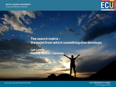 The search matrix - the point from which something else develops Lyn Leslie Faculty Senior Librarian.