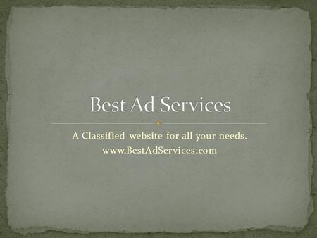 A Classified website for all your needs. www.BestAdServices.com.
