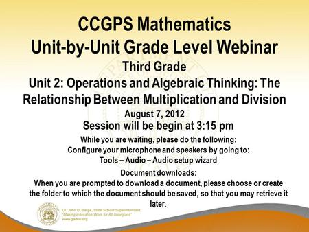 CCGPS Mathematics Unit-by-Unit Grade Level Webinar Third Grade Unit 2: Operations and Algebraic Thinking: The Relationship Between Multiplication and Division.