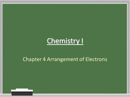 Chemistry I Chapter 4 Arrangement of Electrons. Electromagnetic Radiation Energy that exhibits wavelike behavior and travels through space Moves at the.