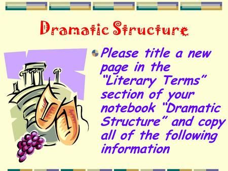 "Dramatic Structure Please title a new page in the ""Literary Terms"" section of your notebook ""Dramatic Structure"" and copy all of the following information."