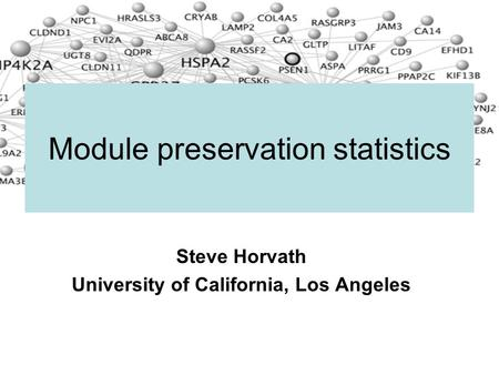 Steve Horvath University of California, Los Angeles Module preservation statistics.