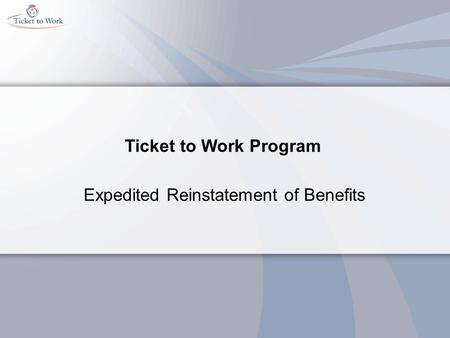 Ticket to Work Program Expedited Reinstatement of Benefits.