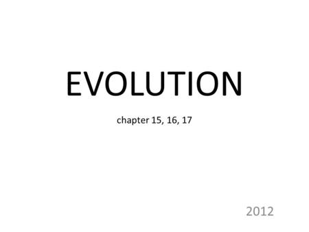EVOLUTION chapter 15, 16, 17 2012. Earth is thought to be 4.6 billion yearls old with the first living organisms appearing 3.5 billion years ago Man.
