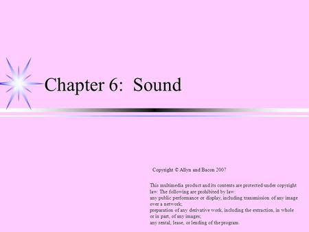 Chapter 6: Sound This multimedia product and its contents are protected under copyright law. The following are prohibited by law: any public performance.