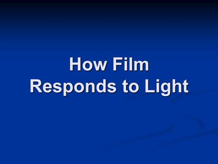 How Film Responds to Light. Recording an image on film involves a reaction between light and SILVER HALIDE crystals. The crystals are suspended in the.