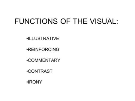 FUNCTIONS OF THE VISUAL: ILLUSTRATIVE REINFORCING COMMENTARY CONTRAST IRONY.