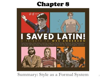 Chapter 8 Summary: Style as a Formal System 1. The Concept of Style Together the film techniques studied so far interact to create style. Style in turn.